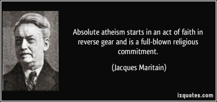 quote-absolute-atheism-starts-in-an-act-of-faith-in-reverse-gear-and-is-a-full-blown-religious-commitment-jacques-maritain-250464
